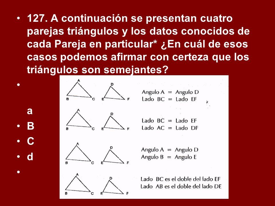 127. A continuación se presentan cuatro parejas triángulos y los datos conocidos de cada Pareja en particular* ¿En cuál de esos casos podemos afirmar con certeza que los triángulos son semejantes
