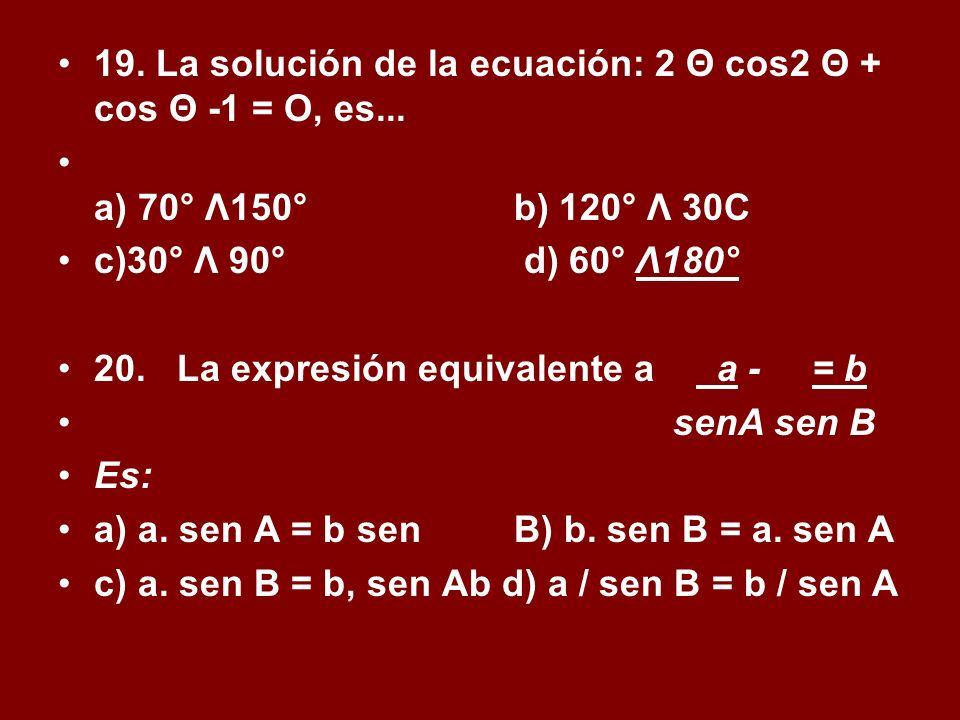 19. La solución de la ecuación: 2 Θ cos2 Θ + cos Θ -1 = O, es...