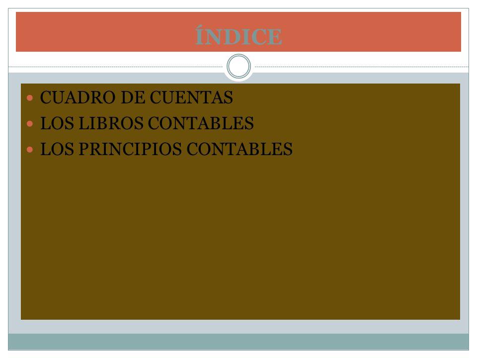 ÍNDICE CUADRO DE CUENTAS LOS LIBROS CONTABLES LOS PRINCIPIOS CONTABLES