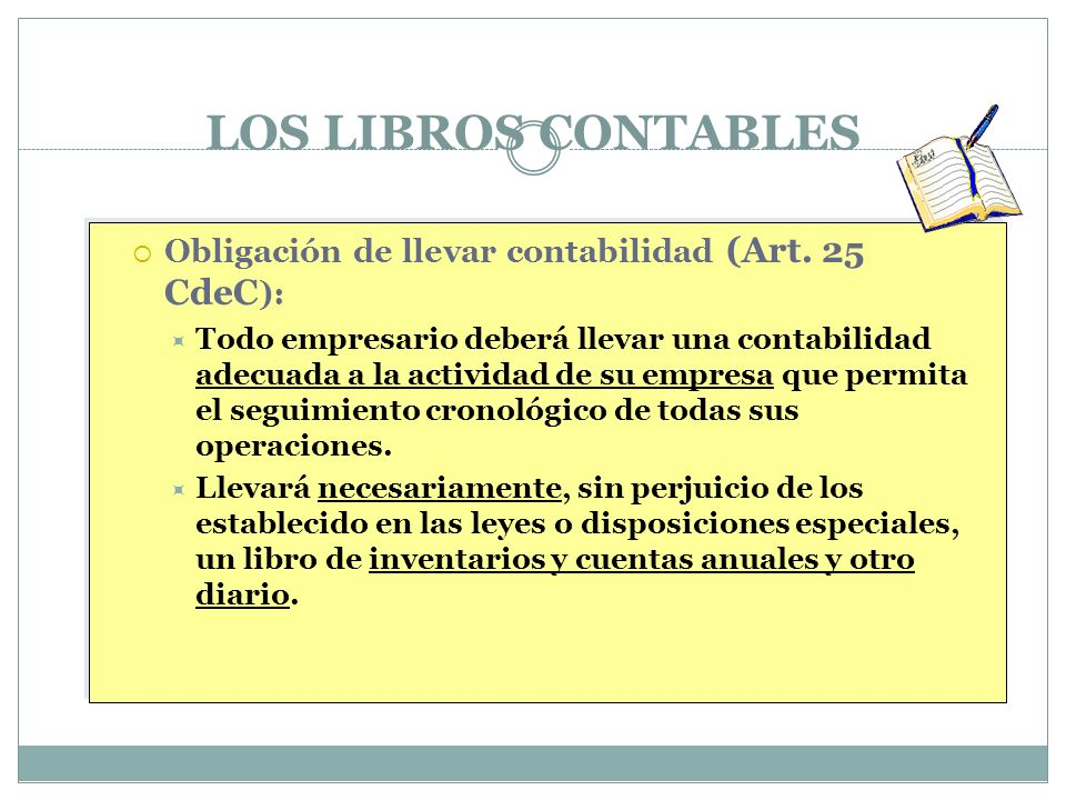 LOS LIBROS CONTABLES Obligación de llevar contabilidad (Art. 25 CdeC):