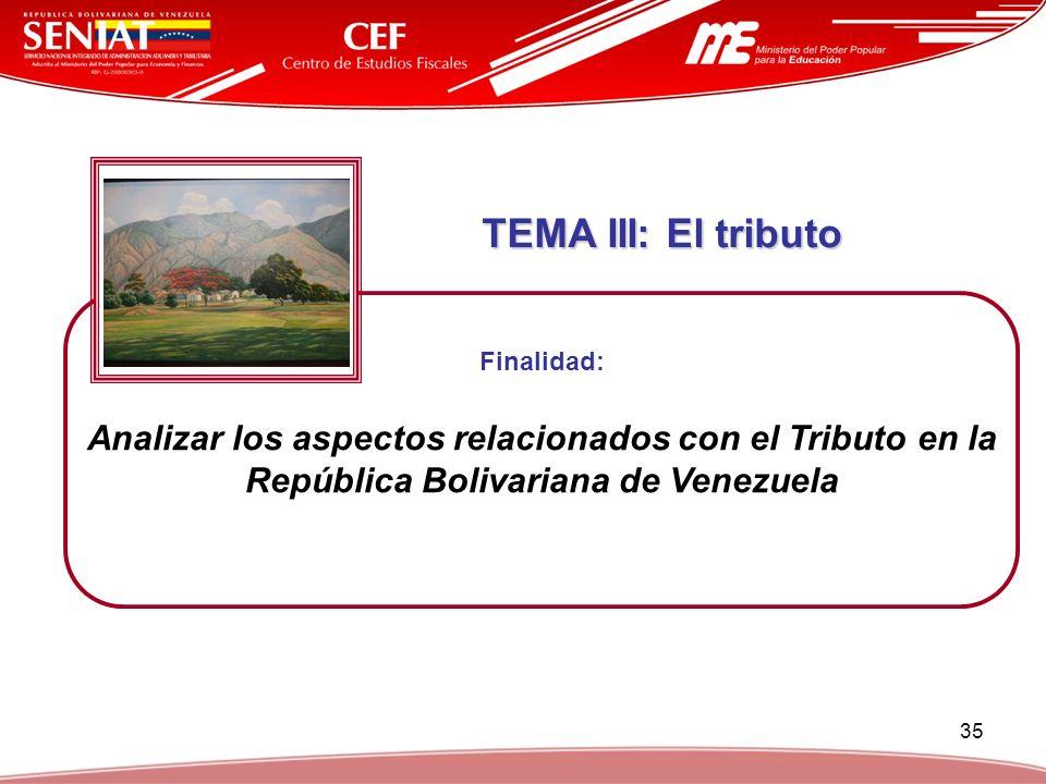 TEMA III: El tributo Finalidad: Analizar los aspectos relacionados con el Tributo en la República Bolivariana de Venezuela.