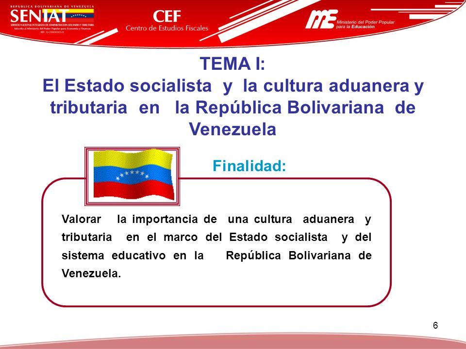 TEMA I: El Estado socialista y la cultura aduanera y tributaria en la República Bolivariana de Venezuela.