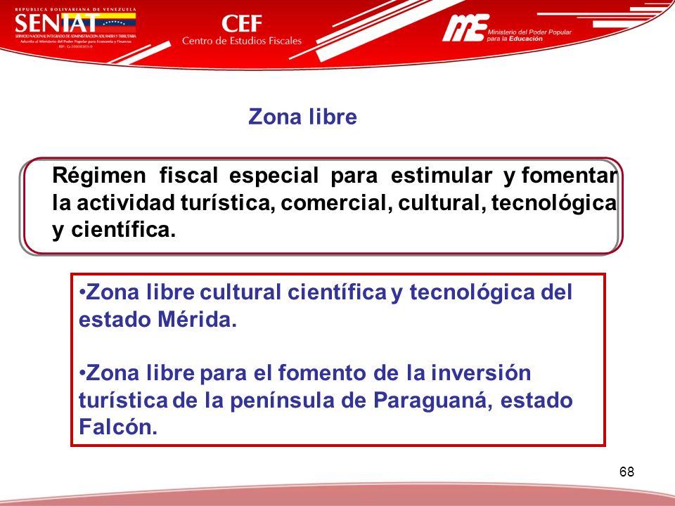 Zona libre Régimen fiscal especial para estimular y fomentar la actividad turística, comercial, cultural, tecnológica y científica.