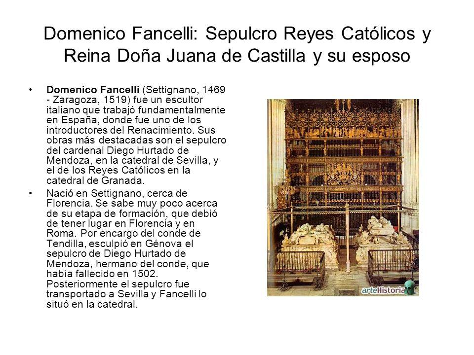 Domenico Fancelli: Sepulcro Reyes Católicos y Reina Doña Juana de Castilla y su esposo