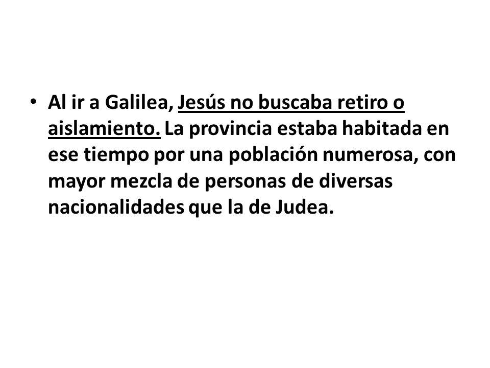 Al ir a Galilea, Jesús no buscaba retiro o aislamiento