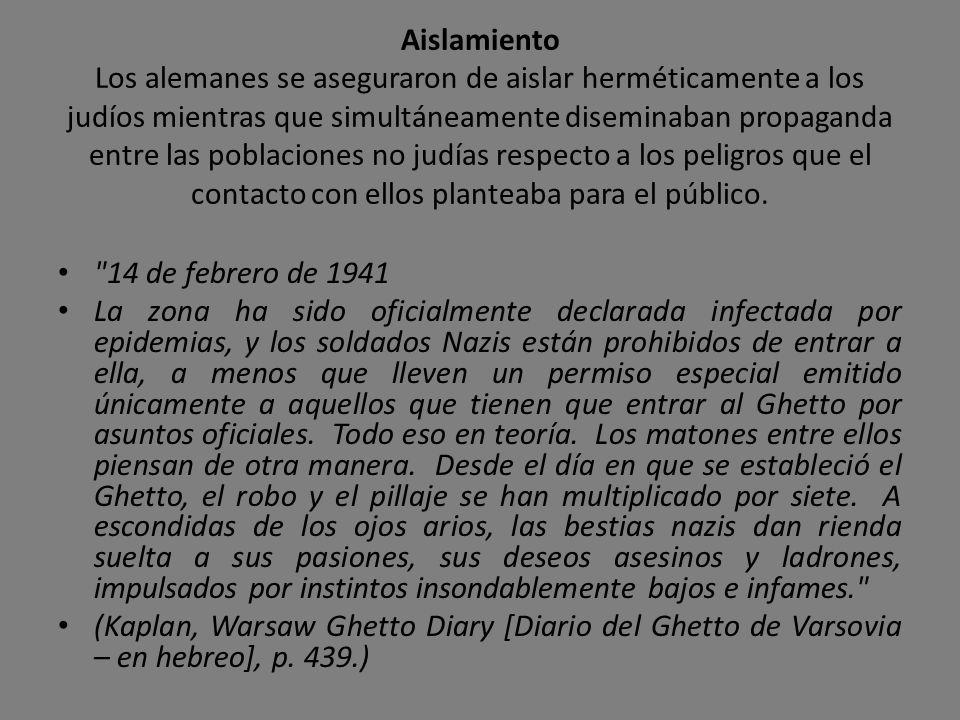 Aislamiento Los alemanes se aseguraron de aislar herméticamente a los judíos mientras que simultáneamente diseminaban propaganda entre las poblaciones no judías respecto a los peligros que el contacto con ellos planteaba para el público.