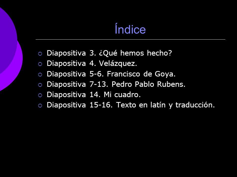 Índice Diapositiva 3. ¿Qué hemos hecho Diapositiva 4. Velázquez.