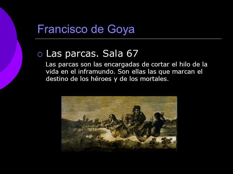 Francisco de Goya Las parcas. Sala 67