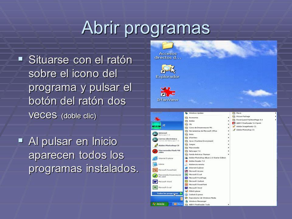 Abrir programas Situarse con el ratón sobre el icono del programa y pulsar el botón del ratón dos veces (doble clic)