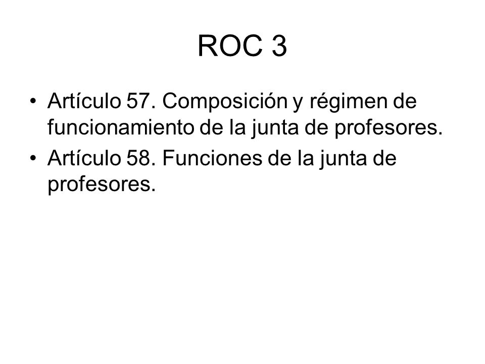ROC 3 Artículo 57. Composición y régimen de funcionamiento de la junta de profesores.