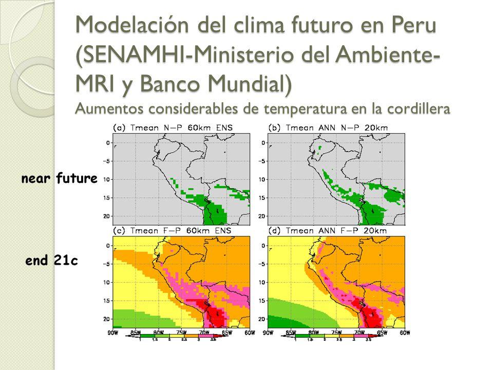 Modelación del clima futuro en Peru (SENAMHI-Ministerio del Ambiente-MRI y Banco Mundial) Aumentos considerables de temperatura en la cordillera