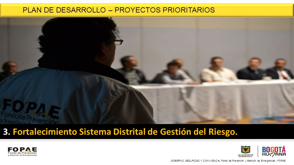 3. Fortalecimiento Sistema Distrital de Gestión del Riesgo.