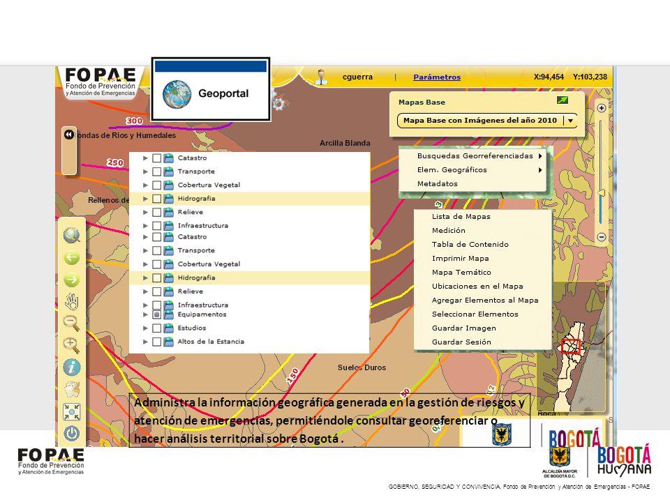 Administra la información geográfica generada en la gestión de riesgos y atención de emergencias, permitiéndole consultar georeferenciar o hacer análisis territorial sobre Bogotá .
