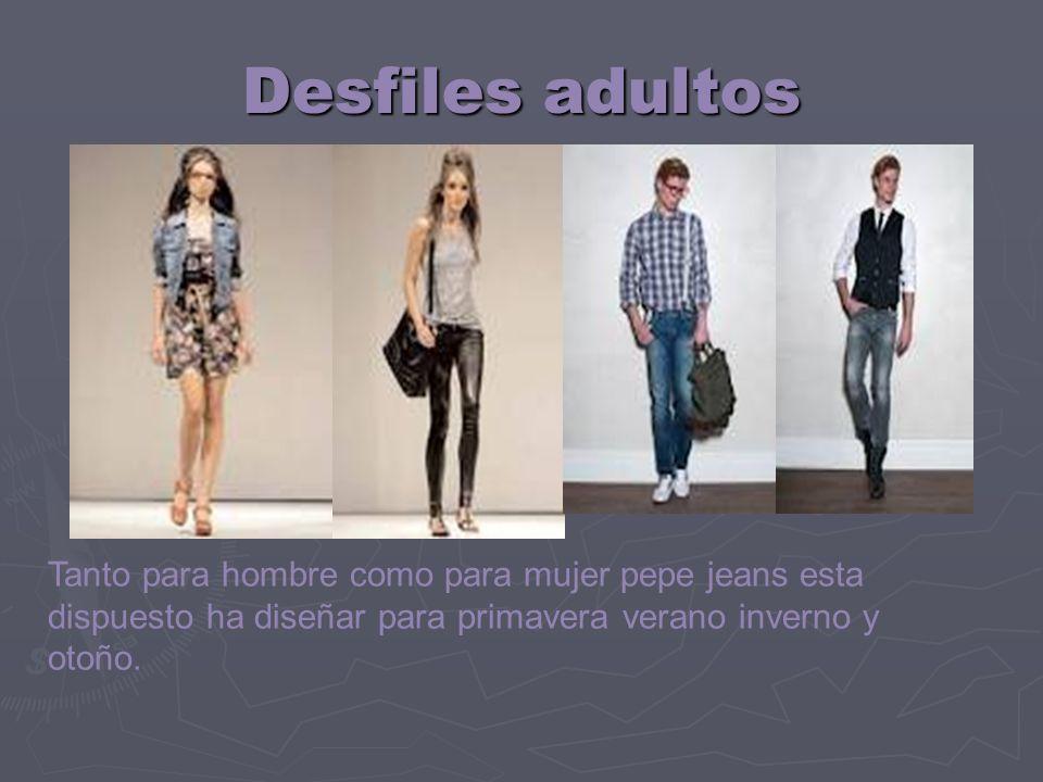 Desfiles adultos Tanto para hombre como para mujer pepe jeans esta dispuesto ha diseñar para primavera verano inverno y otoño.