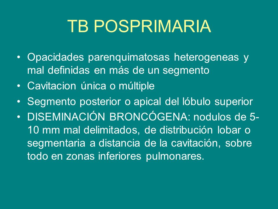 TB POSPRIMARIA Opacidades parenquimatosas heterogeneas y mal definidas en más de un segmento. Cavitacion única o múltiple.