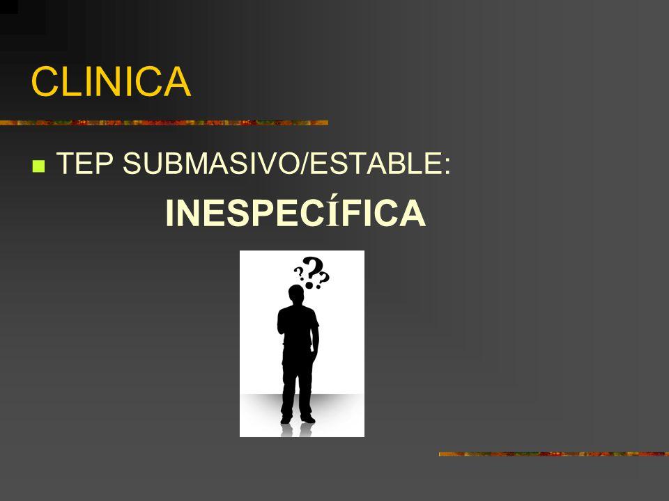 CLINICA TEP SUBMASIVO/ESTABLE: INESPECÍFICA