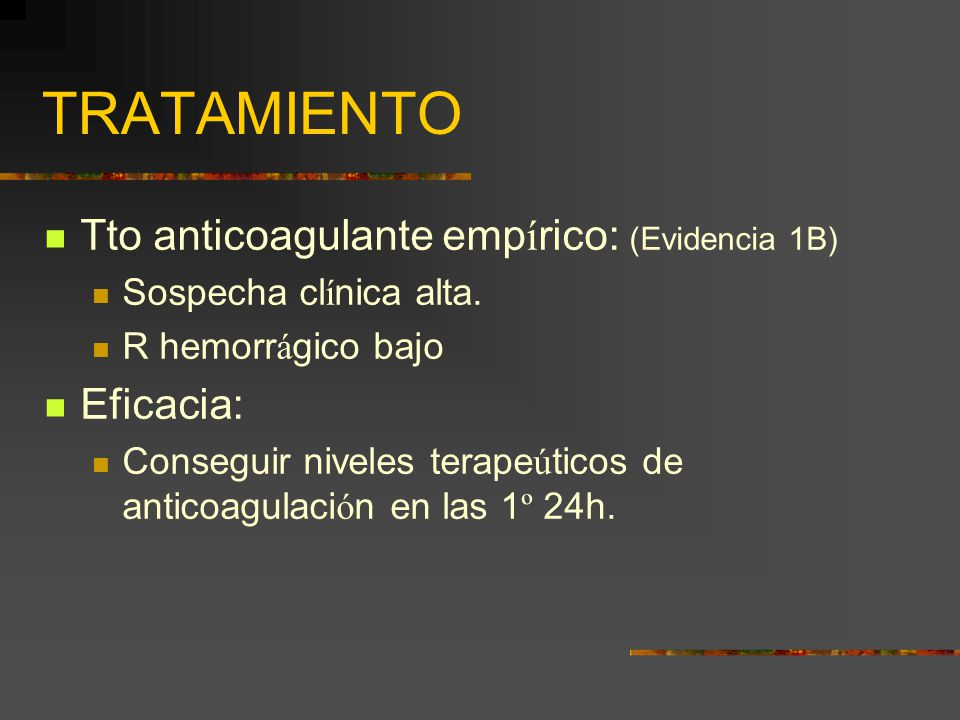 TRATAMIENTO Tto anticoagulante empírico: (Evidencia 1B) Eficacia: