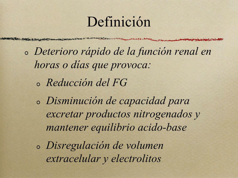 Definición Deterioro rápido de la función renal en horas o días que provoca: Reducción del FG.