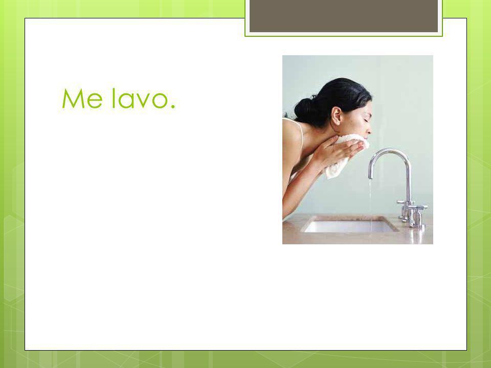 Me lavo.