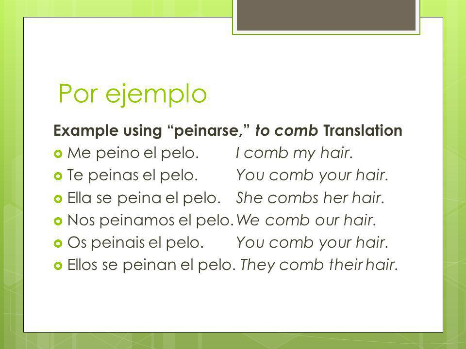 Por ejemplo Example using peinarse, to comb Translation