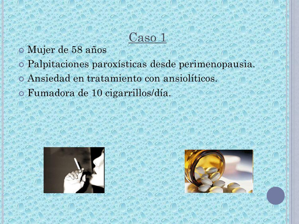 Caso 1 Mujer de 58 años. Palpitaciones paroxísticas desde perimenopausia. Ansiedad en tratamiento con ansiolíticos.