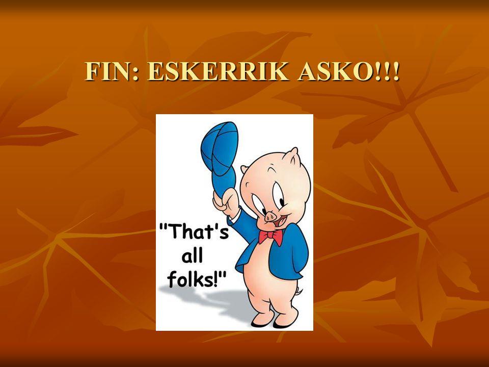 FIN: ESKERRIK ASKO!!!