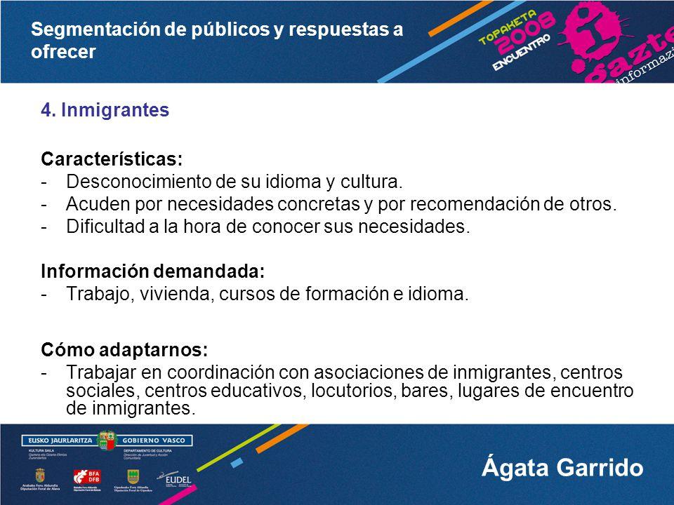 4. Inmigrantes Características: Desconocimiento de su idioma y cultura. Acuden por necesidades concretas y por recomendación de otros.