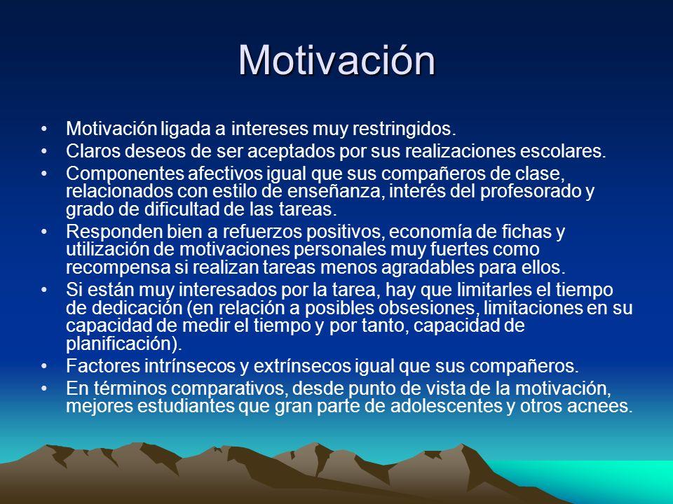 Motivación Motivación ligada a intereses muy restringidos.
