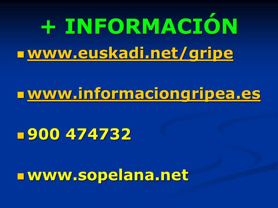 + INFORMACIÓN www.euskadi.net/gripe www.informaciongripea.es