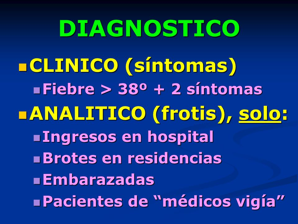 DIAGNOSTICO CLINICO (síntomas) ANALITICO (frotis), solo: