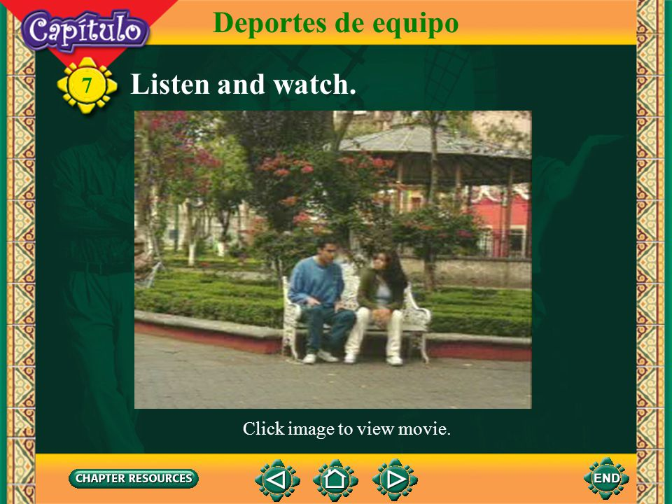 Deportes de equipo Listen and watch. 7 Click image to view movie.