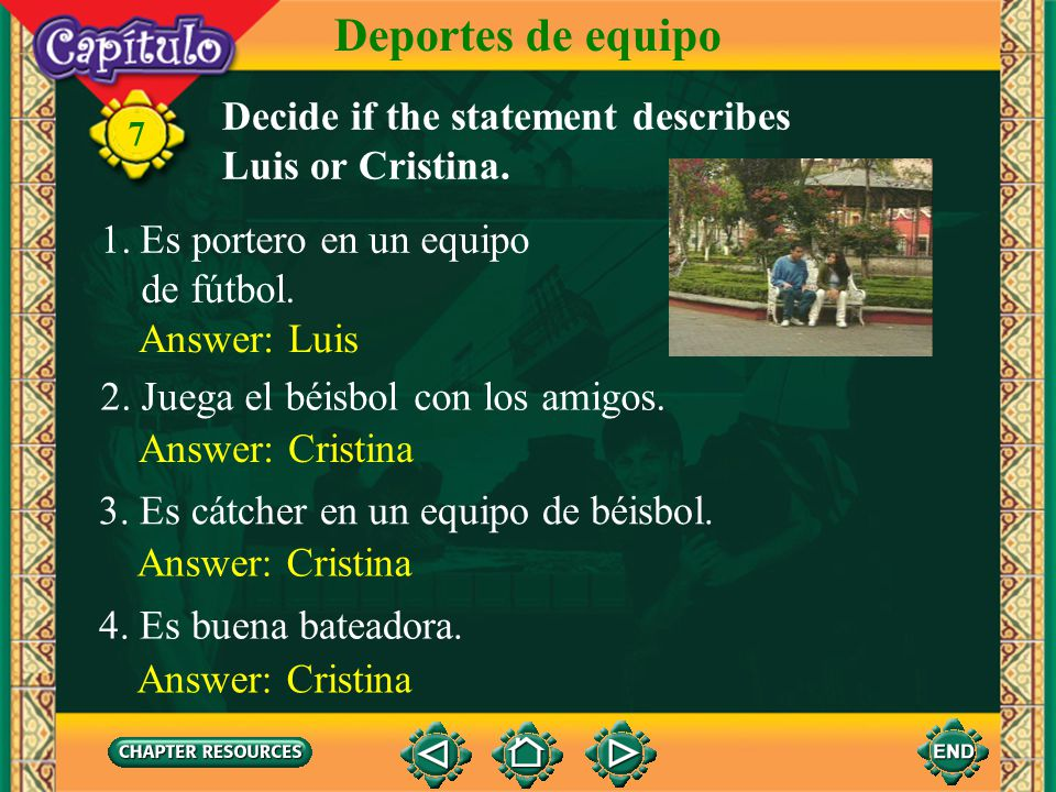 Deportes de equipo Decide if the statement describes Luis or Cristina.