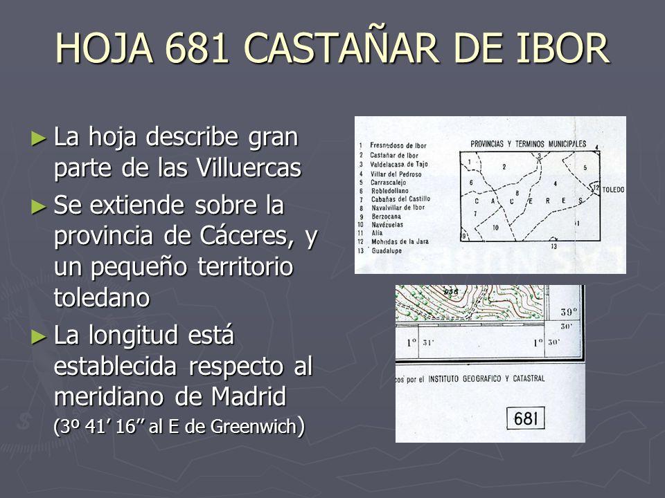 HOJA 681 CASTAÑAR DE IBOR La hoja describe gran parte de las Villuercas. Se extiende sobre la provincia de Cáceres, y un pequeño territorio toledano.