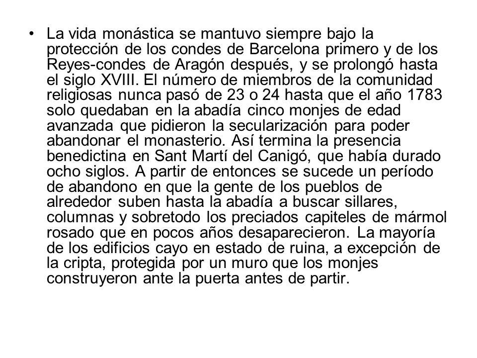 La vida monástica se mantuvo siempre bajo la protección de los condes de Barcelona primero y de los Reyes-condes de Aragón después, y se prolongó hasta el siglo XVIII.