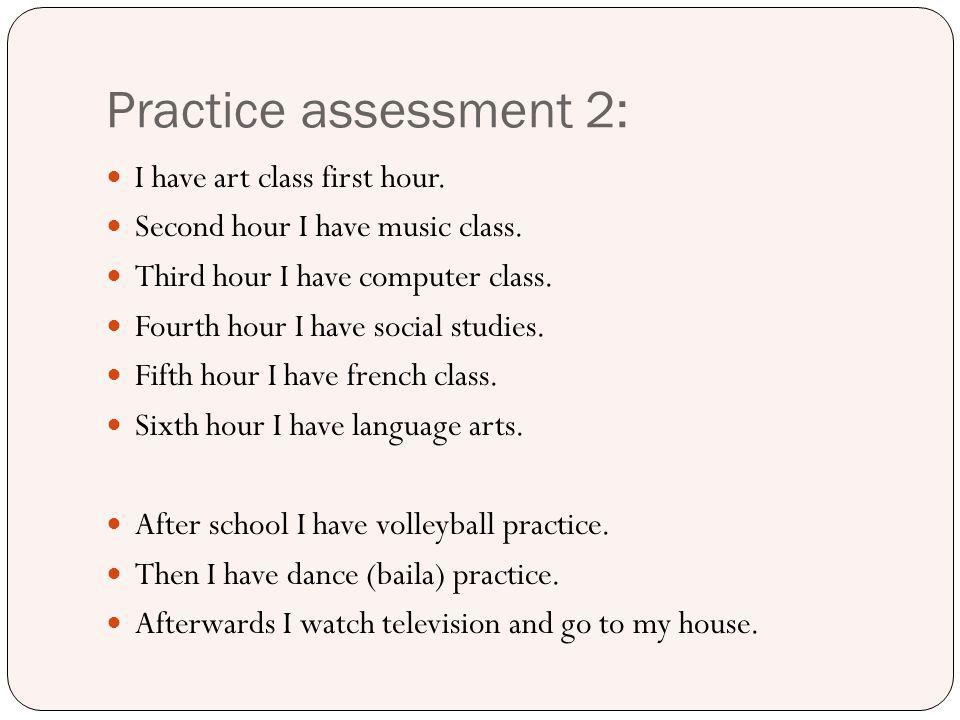 Practice assessment 2: I have art class first hour.