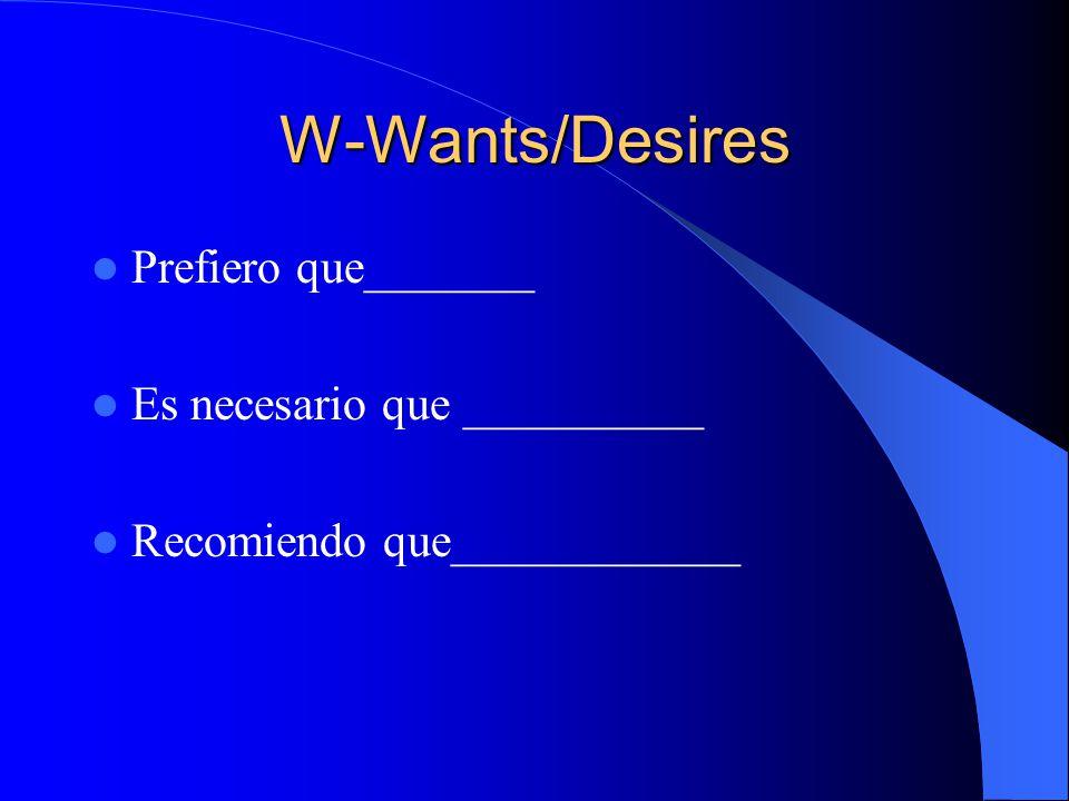 W-Wants/Desires Prefiero que_______ Es necesario que __________