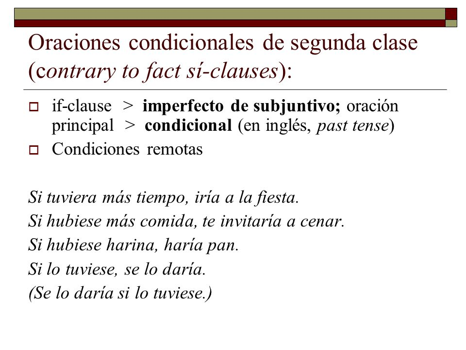 Oraciones condicionales de segunda clase (contrary to fact sí-clauses):