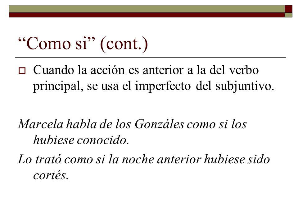 Como si (cont.) Cuando la acción es anterior a la del verbo principal, se usa el imperfecto del subjuntivo.