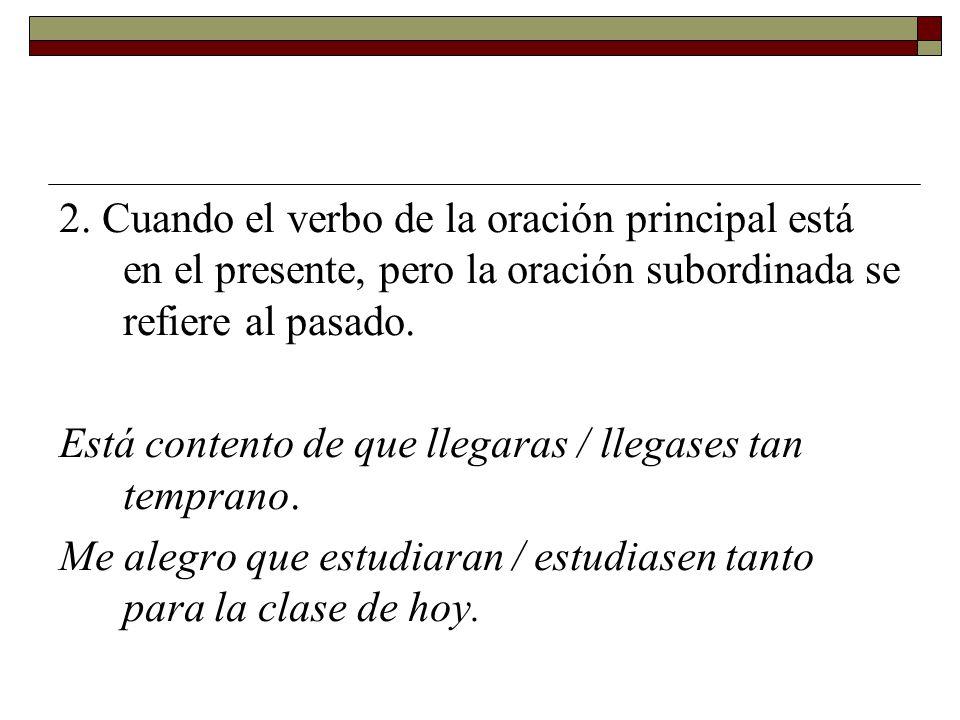2. Cuando el verbo de la oración principal está en el presente, pero la oración subordinada se refiere al pasado.