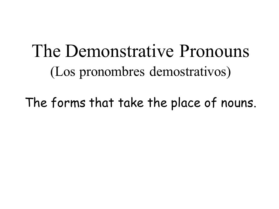 The Demonstrative Pronouns