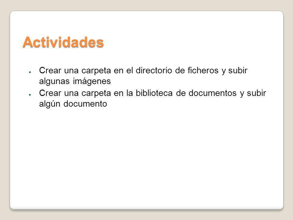 ActividadesCrear una carpeta en el directorio de ficheros y subir algunas imágenes.