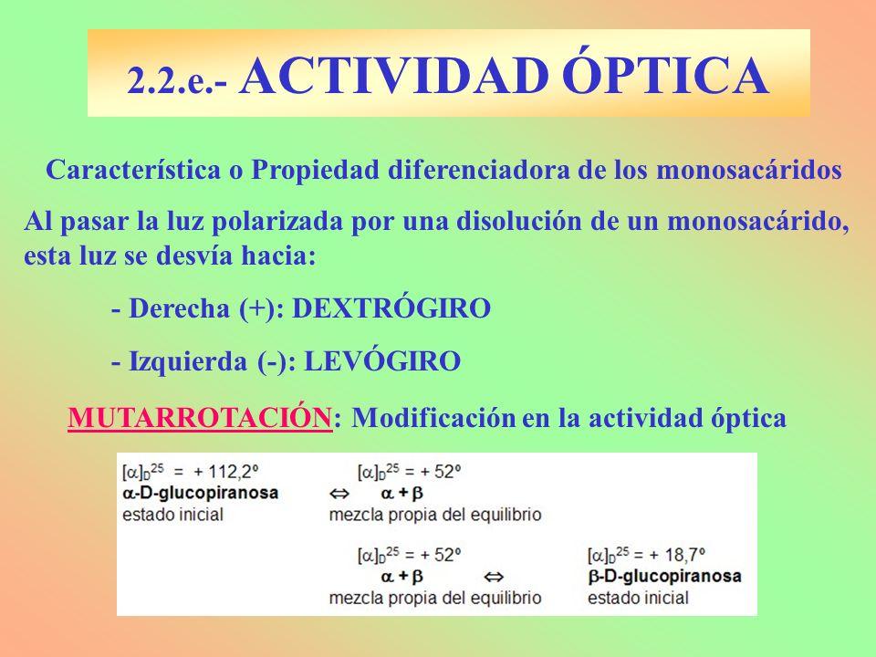 2.2.e.- ACTIVIDAD ÓPTICA Característica o Propiedad diferenciadora de los monosacáridos.