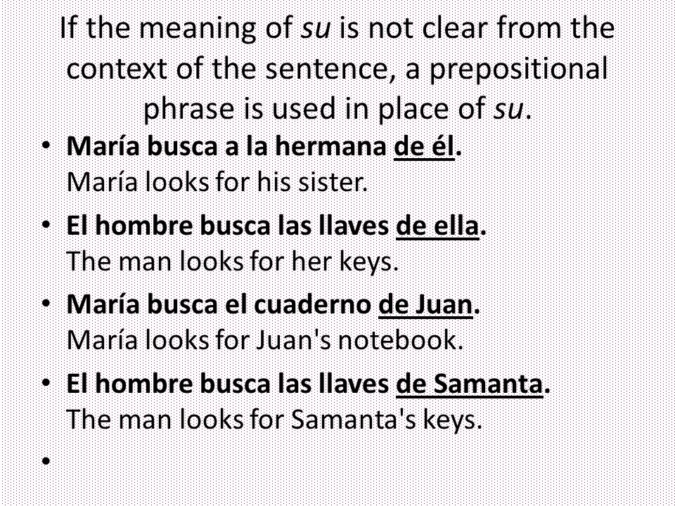 If the meaning of su is not clear from the context of the sentence, a prepositional phrase is used in place of su.