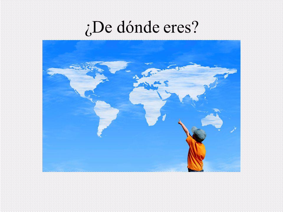 ¿De dónde eres