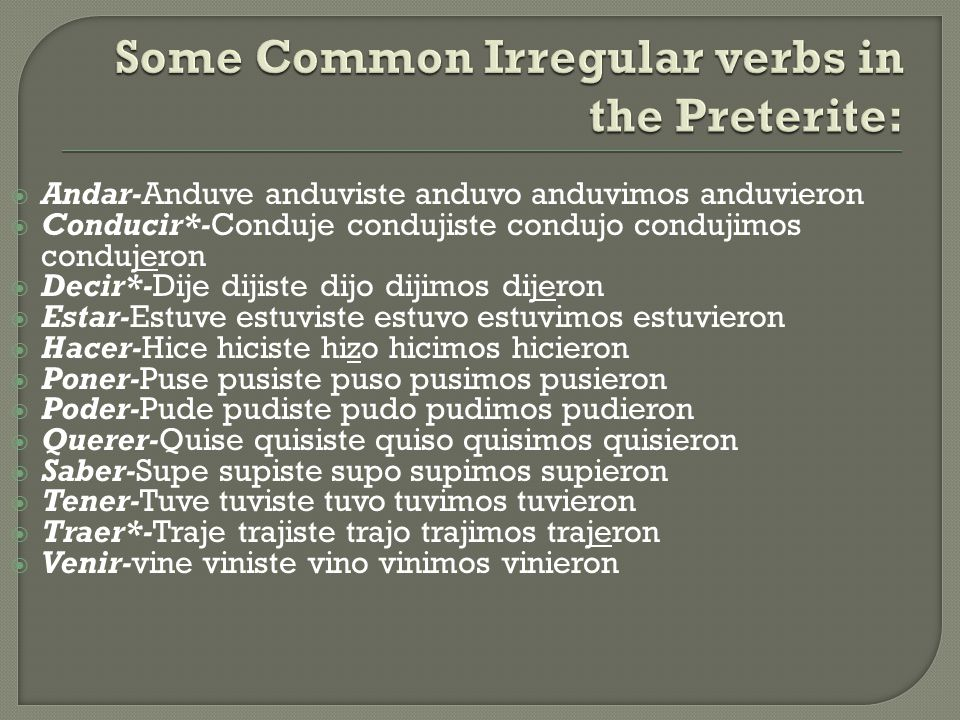 Some Common Irregular verbs in the Preterite:
