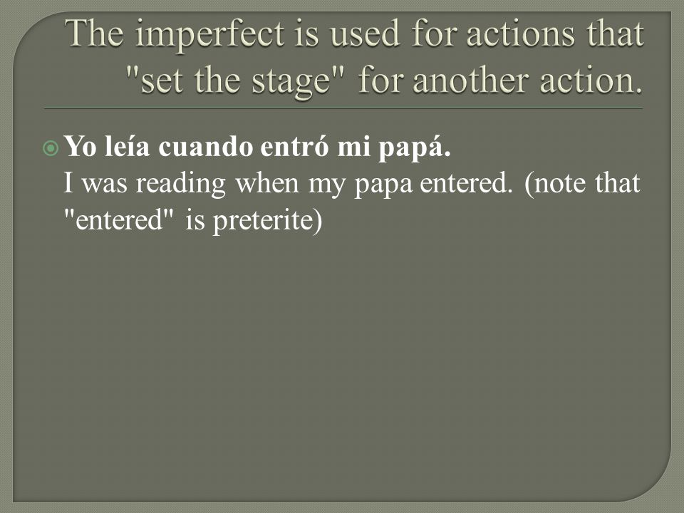 The imperfect is used for actions that set the stage for another action.
