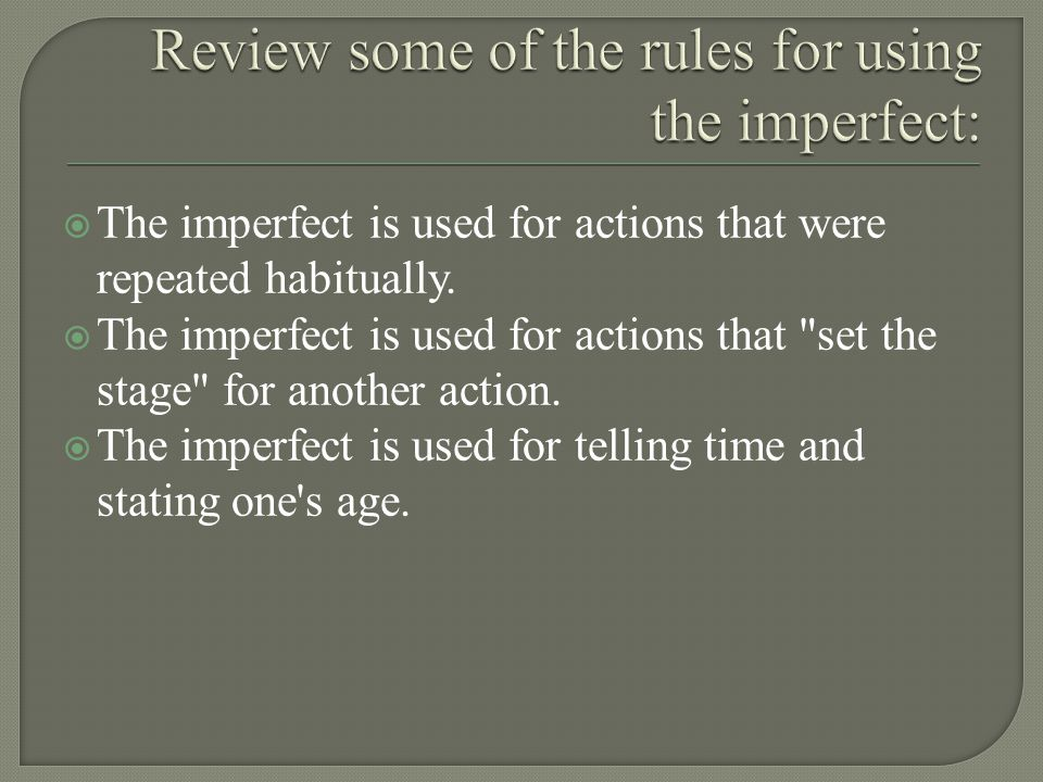 Review some of the rules for using the imperfect: