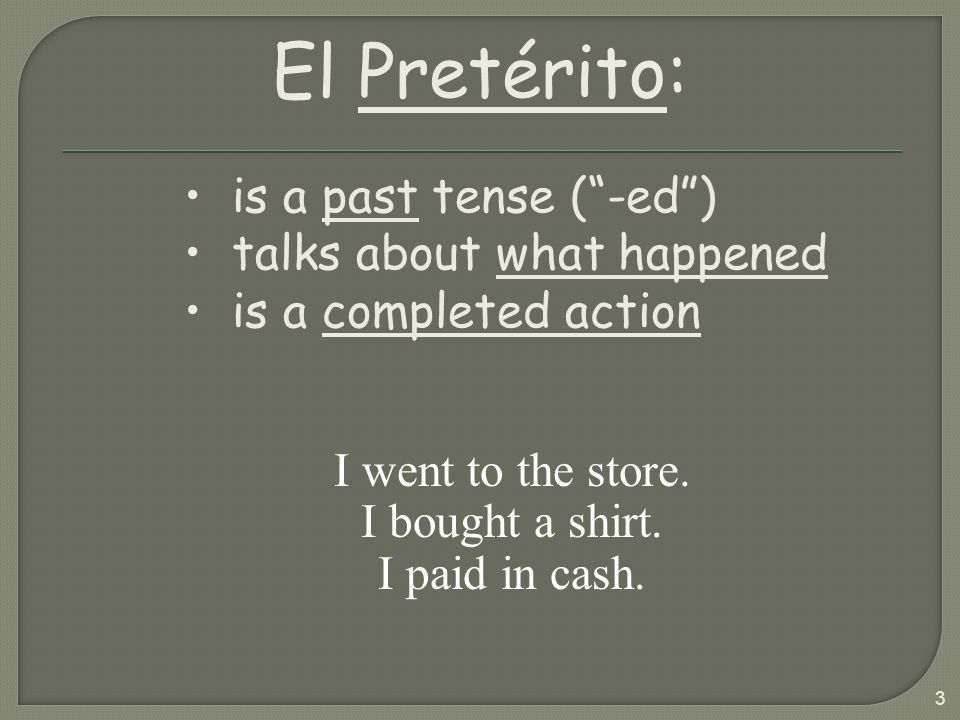 El Pretérito: is a past tense ( -ed ) talks about what happened