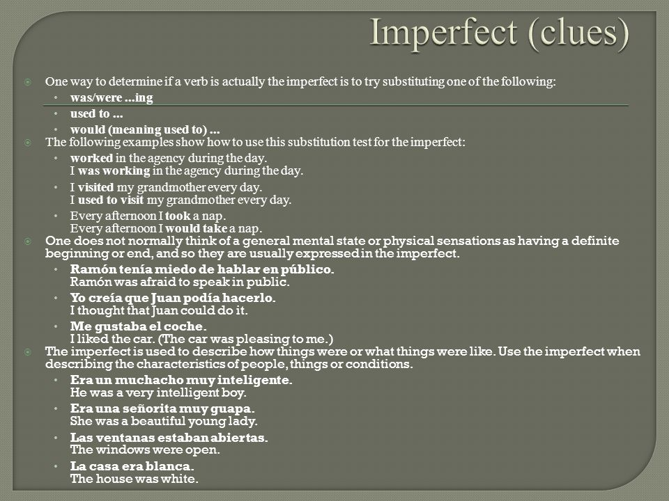 Imperfect (clues) One way to determine if a verb is actually the imperfect is to try substituting one of the following: