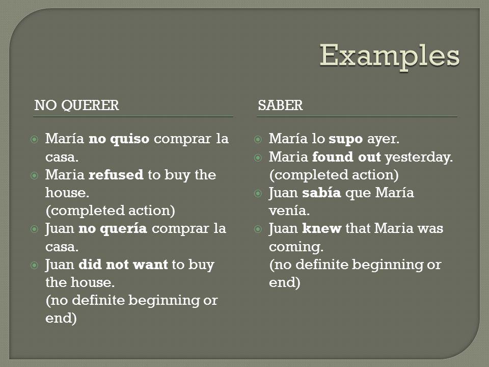 Examples No querer Saber María no quiso comprar la casa.